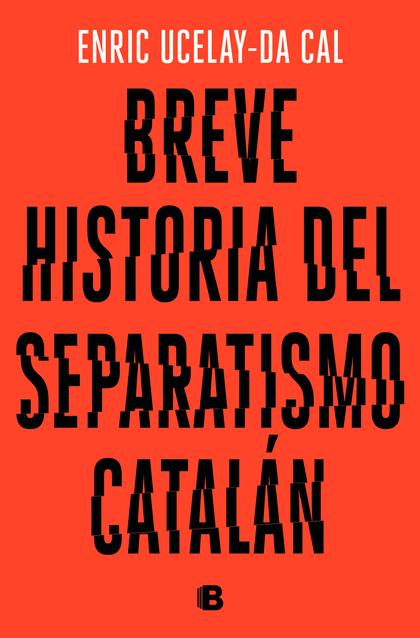 BREVE HISTORIA DEL SEPARATISMO CATALÁN.