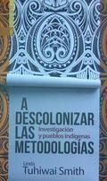A DESCOLONIZAR LAS METODOLOGÍAS. INVESTIGACIÓN Y PUEBLOS INDÍGENAS