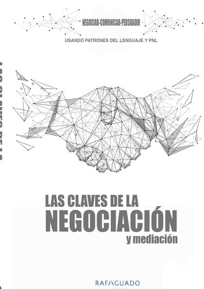LAS CLAVES DE LA NEGOCIACIÓN Y MEDIACIÓN CON PNL. NEGOCIAR, COMUNICAR, PERSUADIR