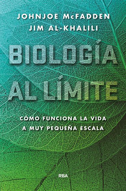 BIOLOGÍA AL LÍMITE.. CÓMO FUNCIONA LA VIDA A MUY PEQUEÑA ESCALA