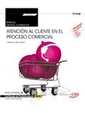 MANUAL. ATENCIÓN AL CLIENTE EN EL PROCESO COMERCIAL (TRANSVERSAL: UF0349). CERTI