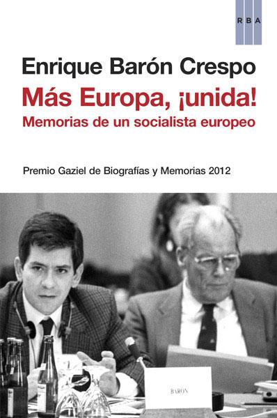 MÁS EUROPA, ¡UNIDA!.MEMORIAS DE UN SOCIALISTA EUROPEO PREMIO GAZIEL DE BIOGRAFÍAS 2012