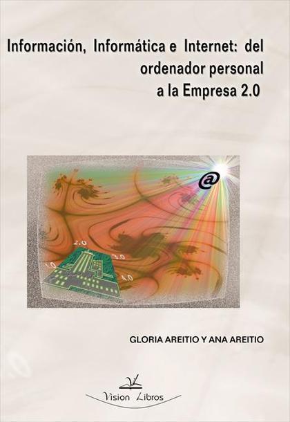 INFORMACIÓN INFORMÁTICA E INTERNET : DEL ORDENADOR PERSONAL A LA EMPRESA 2.0