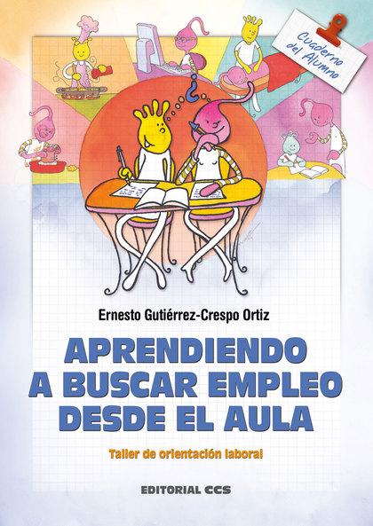 APRENDIENDO A BUSCAR EMPLEO DESDE EL AULA. CUADERNO: TALLER DE ORIENTA