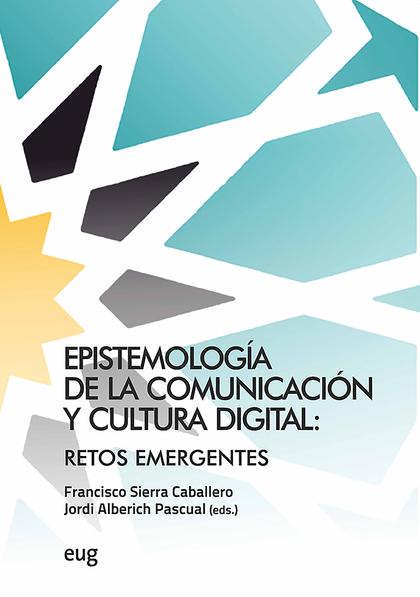EPISTEMOLOGÍA DE LA COMUNICACIÓN Y CULTURA DIGITAL                              RETOS EMERGENTE