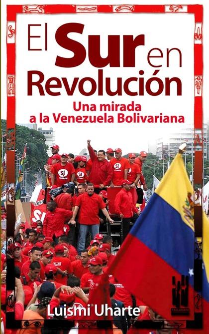 EL SUR EN REVOLUCIÓN. UNA MIRADA A LA VENEZUELA BOLIVARIANA