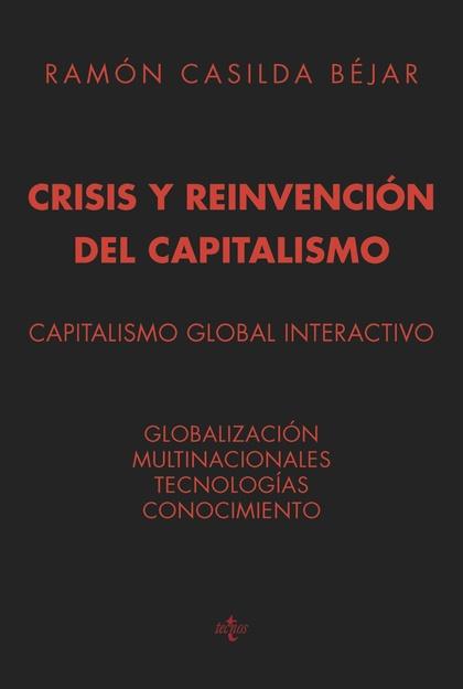 CRISIS Y REINVENCIÓN DEL CAPITALISMO : GLOBALIZACIÓN, MULTINACIONALES, TECNOLOGÍAS, CONOCIMIENT