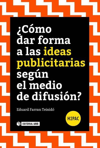 ¿CÓMO DAR FORMA A LAS IDEAS PUBLICITARIAS SEGÚN EL MEDIO DE DIFUSIÓN?Á.