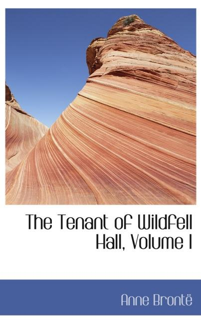 The Tenant of Wildfell Hall, Volume I