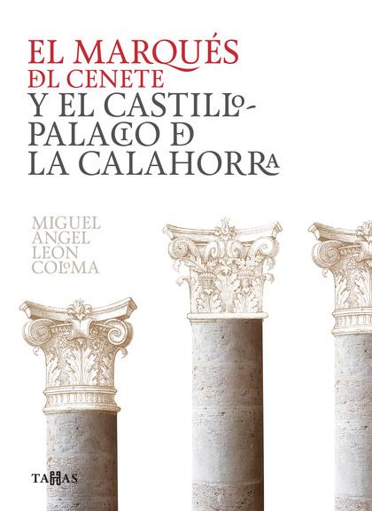 EL MARQUÉS DEL CENETE Y EL CASTILLO PALACIO DE LA CALAHORRA.