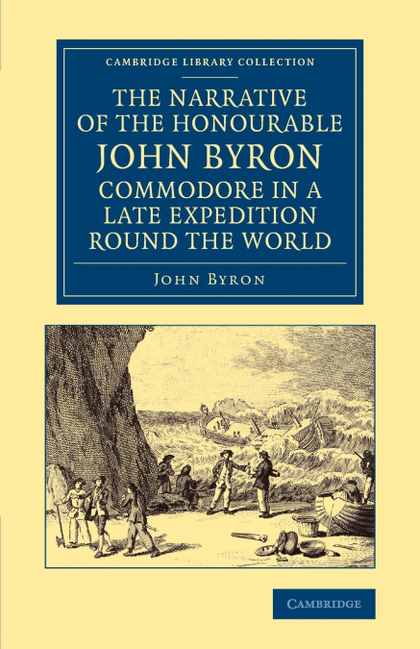 THE NARRATIVE OF THE HONOURABLE JOHN BYRON, COMMODORE IN A LATE EXPEDITION ROUND. CONTAINING AN