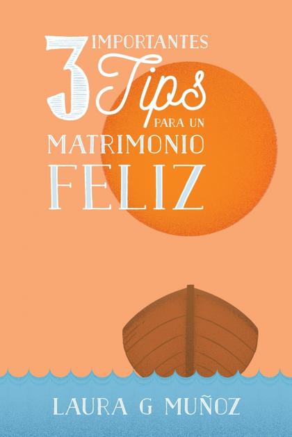 3 IMPORTANTES TIPS PARA UN MATRIMONIO FELIZ