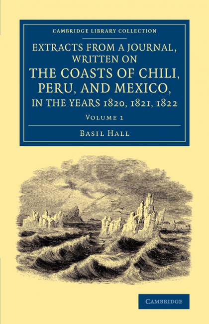 EXTRACTS FROM A JOURNAL, WRITTEN ON THE COASTS OF CHILI, PERU, AND MEXICO, IN TH.