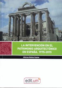 LA INTERVENCION EN EL PATRIMONIO ARQUITECTONICO EN ESPAÑA 1975-2015