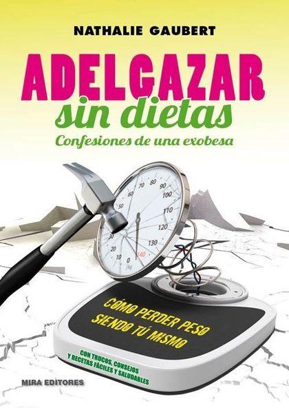 ADELGAZAR SIN DIETAS. CONFESIONES DE UNA EXOBESA.
