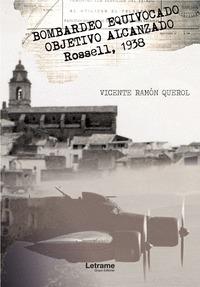 BOMBARDEO EQUIVOCADO. OBJETIVO ALCANZADO. ROSELL, 1938.
