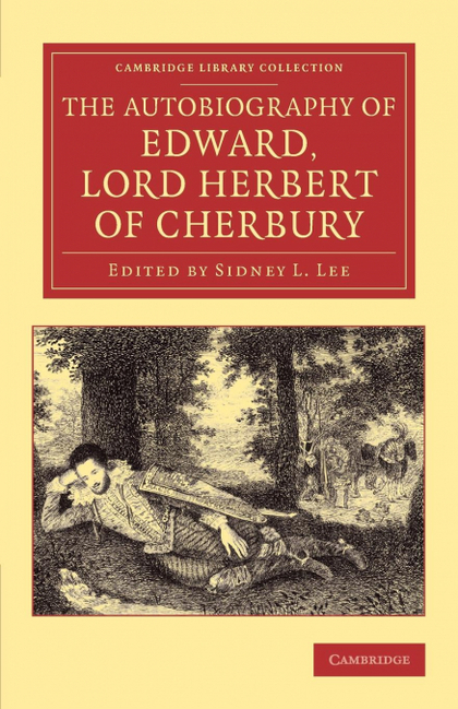 THE AUTOBIOGRAPHY OF EDWARD, LORD HERBERT OF CHERBURY. WITH INTRODUCTION, NOTES, APPENDICES, AN