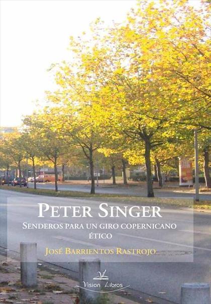 PETER SINGER : SENDEROS PARA UN GIRO COPERNICANO ÉTICO