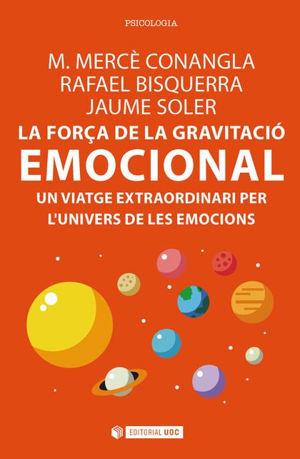 LA FORÇA DE LA GRAVITACIÓ EMOCIONAL : UN VIATGE EXTRAORDINARI PER L´UNIVERS DE LES EMOCIONS