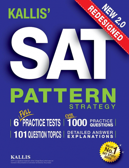 KALLIS´ REDESIGNED SAT PATTERN STRATEGY + 6 FULL LENGTH PRACTICE TESTS (COLLEGE