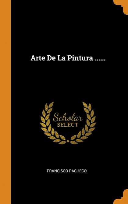 ARTE DE LA PINTURA .......