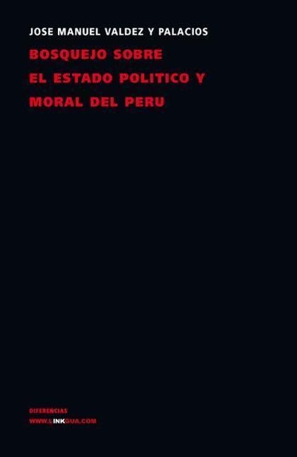 BOSQUEJO SOBRE EL ESTADO POLÍTICO, MORAL Y LITERARIO DEL PERÚ EN SUS TRES GRANDES ÉPOCAS