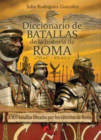 DICCIONARIO DE BATALLAS DE LA HISTORIA DE ROMA (753 A.C. - 476 D.C.). 3.503 BATALLAS LIBRADAS P
