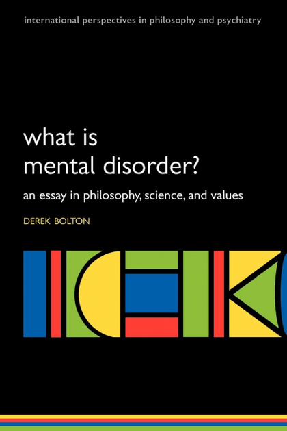 WHAT IS MENTAL DISORDER? AN ESSAY IN PHILOSOPHY, SCIENCE, AND VALUES
