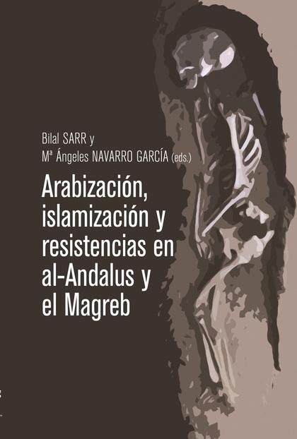 ARABIZACIÓN, ISLAMIZACIÓN Y RESISTENCIAS EN AL-ANDALUS Y EL MAGREB.