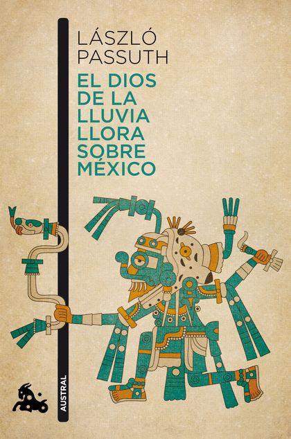 EL DIOS DE LA LLUVIA LLORA SOBRE MÉXICO.