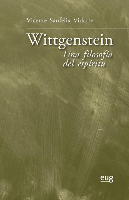 WITTGENSTEIN: UNA FILOSOFÍA DEL ESPÍRITU.
