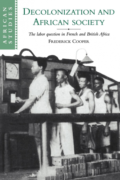 DECOLONIZATION AND AFRICAN SOCIETY. THE LABOR QUESTION IN FRENCH AND BRITISH AFRICA