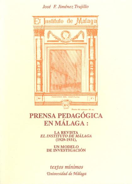PRENSA PEDAGÓGICA EN MÁLAGA : LA REVISTA EL INSTITUTO DE MÁLAGA (1929-1931) : UN MODELO DE INVE