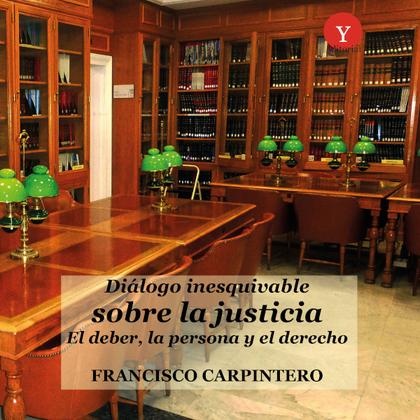 DIÁLOGO INESCUSABLE SOBRE LA JUSTICIA. EL DEBER, LA PERSONA Y EL DERECHO.
