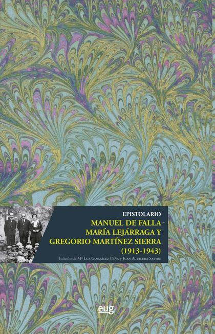 EPISTOLARIO MANUEL DE FALLA - MARÍA LEJÁRRAGA Y GREGORIO MARTÍNEZ SIERRA (1913-1.