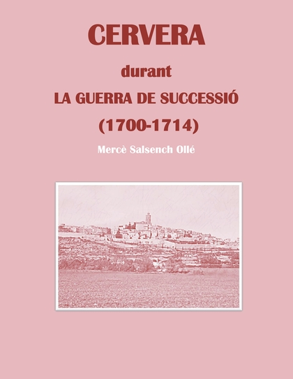 CERVERA DURANT LA GUERRA DE SUCCESSIÓ                                           (1700-1714)