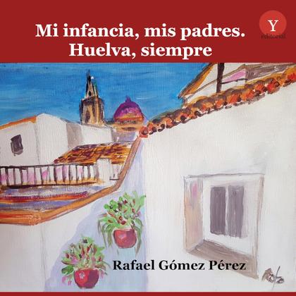 MI INFANCIA MIS PADRES HUELVA SIEMPRE