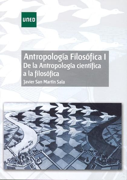 ANTROPOLOGÍA FILOSÓFICA I : DE LA ANTROPOLOGÍA CIENTÍFICA A LA FILOSÓFICA