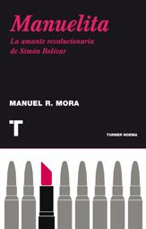 MANUELITA. LA AMANTE REVOLUCIONARIA DE SIMÓN BOLÍVAR