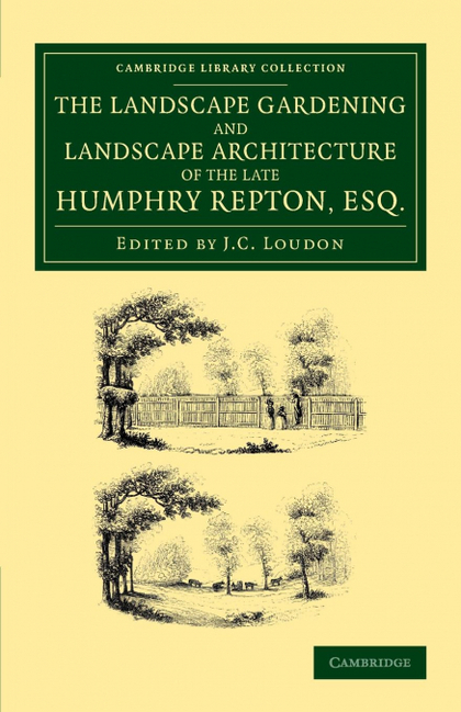 THE LANDSCAPE GARDENING AND LANDSCAPE ARCHITECTURE OF THE LATE HUMPHRY REPTON, E. BEING HIS ENT
