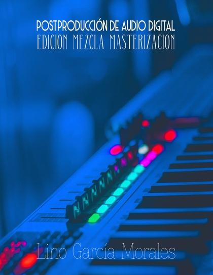 POSTPRODUCCIÓN DE AUDIO DIGITAL                                                 EDICIÓN, MEZCLA