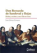 DON BERNARDO DE SANDOVAL Y ROJAS. DICHOS, ESCRITOS Y UNA VIDA EN VERSO