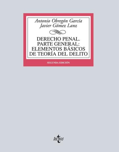 DERECHO PENAL. PARTE GENERAL. ELEMENTOS BÁSICOS DE TEORÍA DEL DELITO