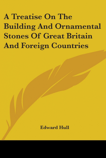 A TREATISE ON THE BUILDING AND ORNAMENTAL STONES OF GREAT BRITAIN AND FOREIGN CO