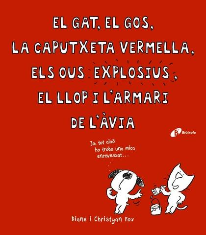 EL GAT, EL GOS, LA CAPUTXETA VERMELLA, ELS OUS EXPLOSIUS, EL LLOP I L´ARMARI DE L´ÀVIA