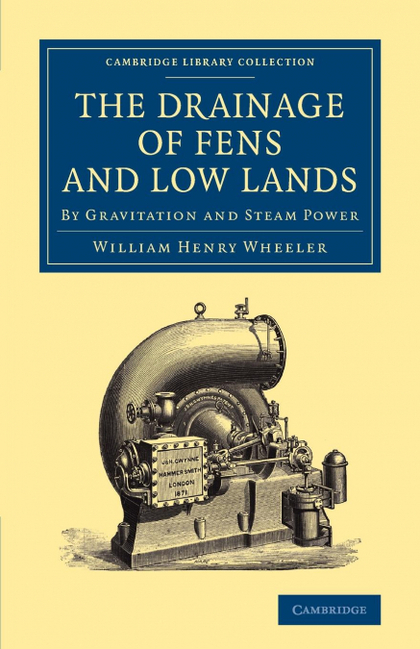 THE DRAINAGE OF FENS AND LOW LANDS. BY GRAVITATION AND STEAM POWER