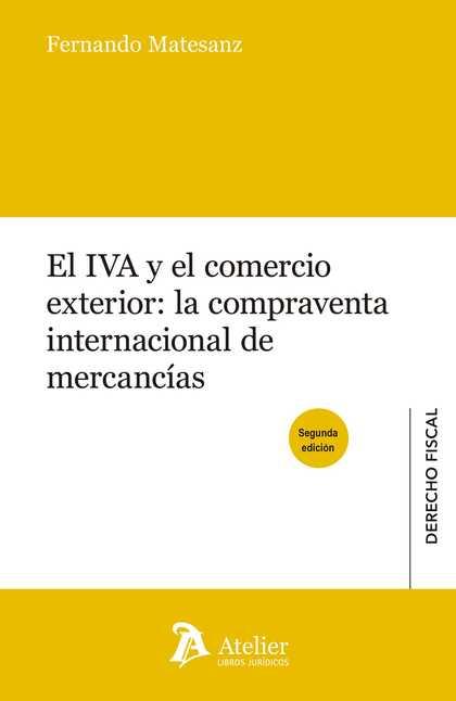 EL IVA Y EL COMERCIO EXTERIOR: LA COMPRAVENTA INTERNACIONAL DE MERCANCIAS. 2ª ED.