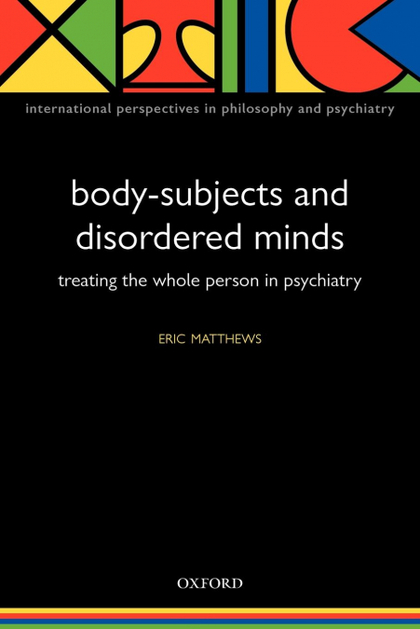 BODY-SUBJECTS AND DISORDERED MINDS