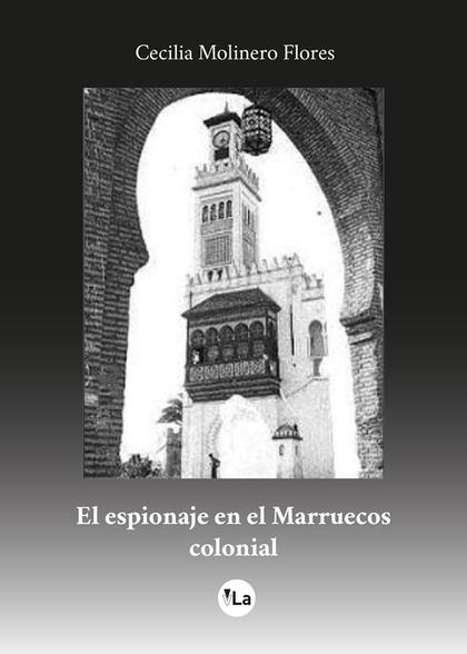 EL ESPIONAJE EN EL MARRUECOS COLONIAL.