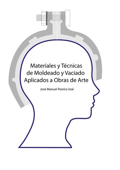 MATERIALES Y TÉCNICAS DE MOLDEO Y VACIADO APLICADOS A OBRAS DE ARTE.